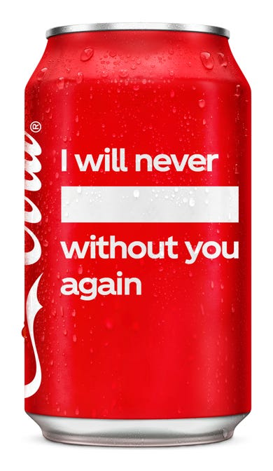 I will never _____ without you again - Coca-Cola Original Taste